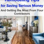 Battle-tested home remodeling tips for saving serious money and getting the most from your contractors