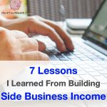 7 Lessons I've Learned From Building Side Business Income (I Wish I Knew #7 From the Beginning. It's More Important Than All Other Lessons Combined.)