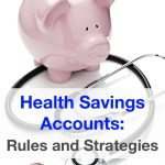 Health savings account rules: What is an HSA, how it works with a high deductible health plan, HSA contribution limits, and strategies to optimize it