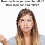 Retirement Savings Calculator: How much do you need to retire and how soon can you retire?