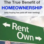 The True Benefit of Homeownership (Or, why buying has paid off over renting — even though I live in high-priced La La Land)