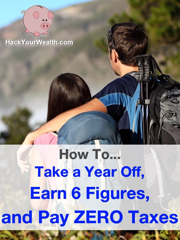 How To Take a Year Off, Earn 6 Figures, and Pay ZERO Taxes