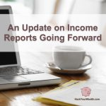 An update on income reports going forward