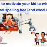 How to motivate your kid to win the national spelling bee (and excel in life)