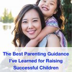 The best parenting guidance I've learned for raising successful children